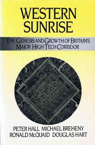 Western Sunrise: The Genesis and Growth of Britain's Major High Tech Corridor (0043381421) by Peter Hall; Michael Breheny; Ronald McQuaid; Douglas Hart