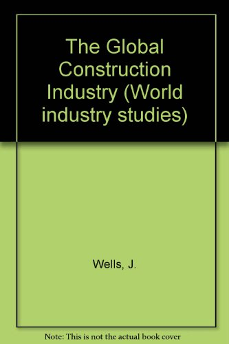 9780043381441: Global Construction Industry: Strategies for Entry, Growth, and Survival (World Industry Studies)