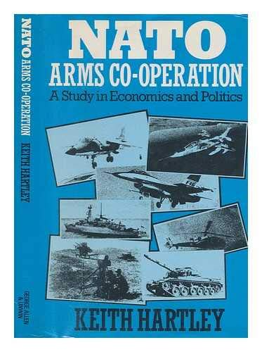 9780043410226: N. A. T. O. Arms Cooperation: A Study in Economics and Politics