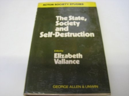 The State, Society and Self-Destruction (Acton Society Studies; No. 4): Vallance, Elizabeth (ed.)