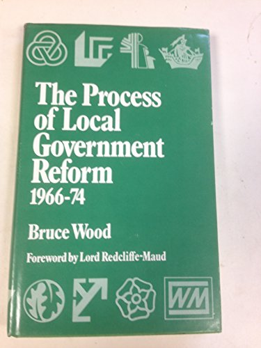 9780043500521: Process of Local Government Reform, 1966-74 (The New local government series ; no. 14)