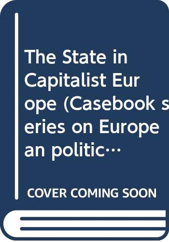 9780043500583: The State in Capitalist Europe (Casebook series on European politics & society)