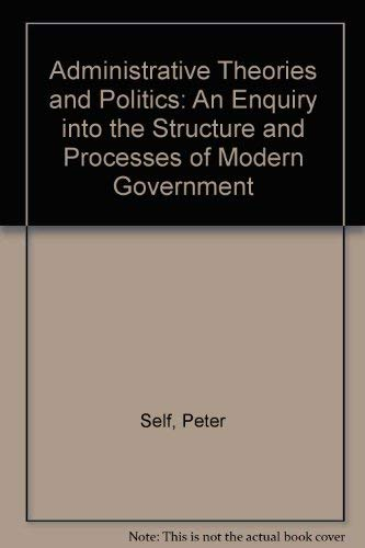 9780043510421: Administrative Theories and Politics: An Enquiry into the Structure and Processes of Modern Government