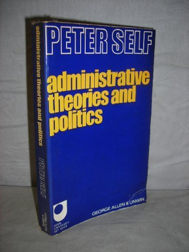 9780043510438: Administrative Theories and Politics: An Enquiry into the Structure and Processes of Modern Government