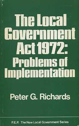 The Local Government Act, 1972: Problems of Implementation: Richards, Peter Godfrey