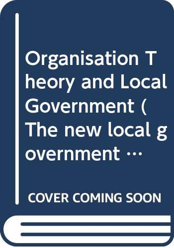 9780043520895: Organisation Theory and Local Government (The new local government series)