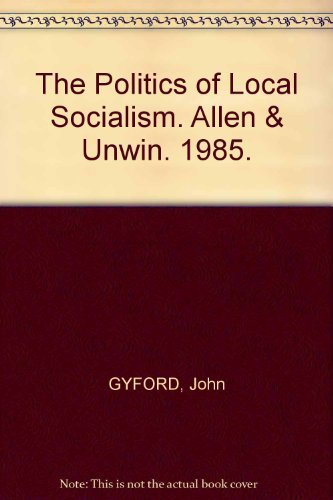 9780043522141: The Politics of Local Socialism (Local Government Briefings)