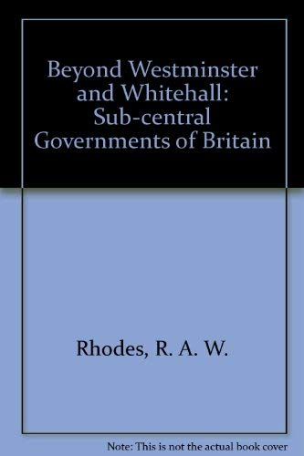 9780043522226: Beyond Westminster and Whitehalll: The Sub-Central Governments of Britain