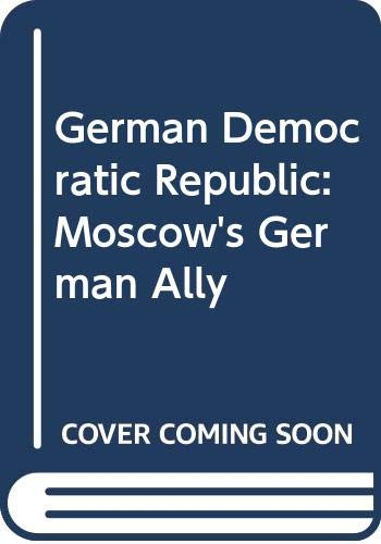 9780043540305: The GDR (German Democratic Republic): Moscow's German Ally