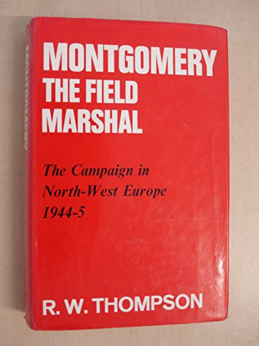 9780043550076: Montgomery the Field Marshal: The Campaign in North-west Europe, 1944-45