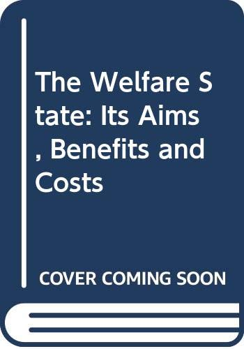 9780043600283: The Welfare State: Its Aims, Benefits and Costs