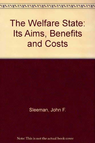 The Welfare State Its Aims, Benefits and Costs: Sleeman, John F.