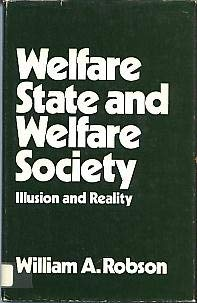 Welfare State and Welfare Society: Illusion and Reality: Robson, William Alexander: