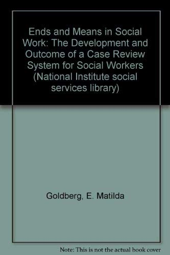 9780043600535: Ends and Means in Social Work: The Development and Outcome of a Case Review System for Social Workers (National Institute social services library)