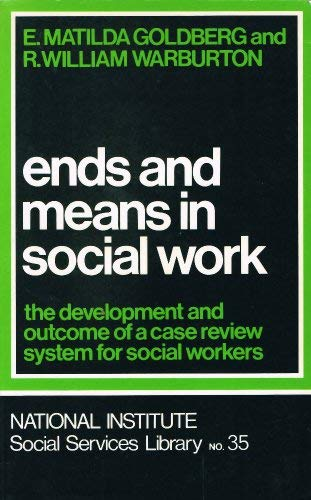 9780043600542: Ends and Means in Social Work: The Development and Outcome of a Case Review System for Social Workers (National Institute social services library)