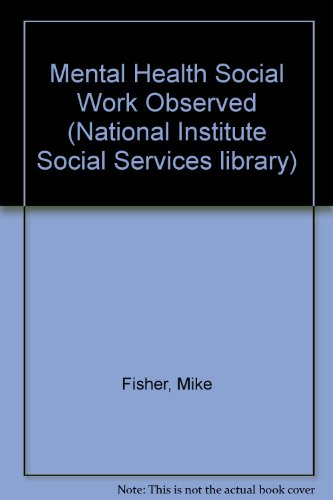 9780043600627: Mental Health Social Work Observed (National Institute Social Services library)