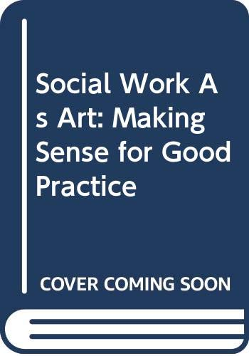 9780043600641: Social Work as Art: Making Sense for Good Practice