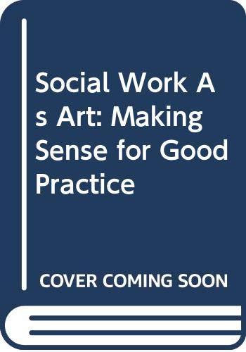 9780043600641: Social Work As Art: Making Sense for Good Practice