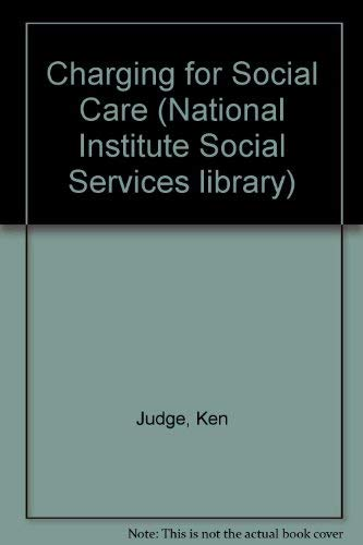 9780043610404: Charging for Social Care - A Study of consumer charges and personal social services (National Institute Social Services Library No. 38)