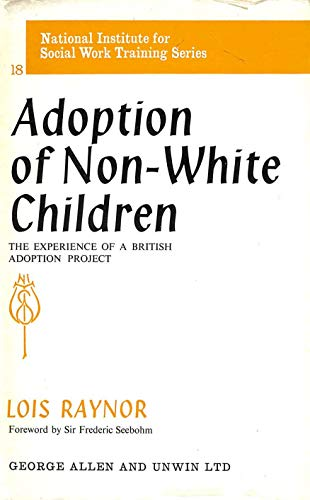 9780043620182: Adoption of Non-white Children: Experience of a British Adoption Policy (Series / National Institute for Social Work Training)