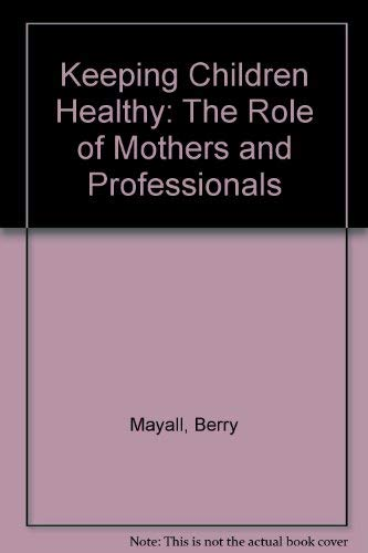 9780043620625: Keeping Children Healthy: The Role of Mothers and Professionals