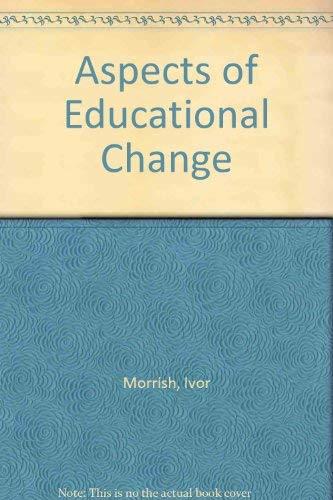 Aspects of Educational Change.: Morrish, Ivor