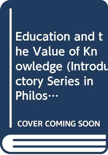 9780043701164: Education and the Value of Knowledge (Introductory Series in Philosophy of Education)