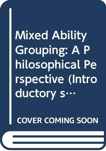 9780043701348: Mixed Ability Grouping: A Philosophical Perspective (Introductory studies in philosophy of education)