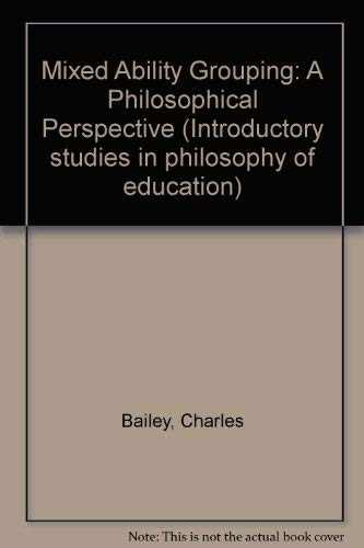 9780043701355: Mixed Ability Grouping: A Philosophical Perspective (Introductory studies in philosophy of education)