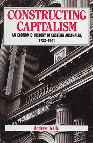 9780043701836: Constructing Capitalism: An Economic History of Eastern Australia, 1788-1901