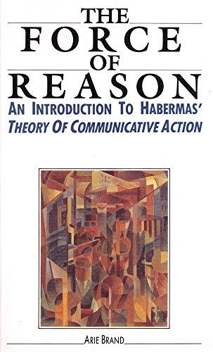9780043701904: The Force of Reason: An Introduction to Habermas' Theory of Communicative Action