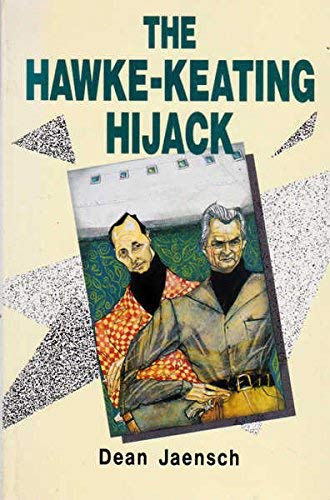 9780043701928: The Hawke-Keating Hijack: The Alp in Transition