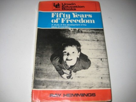 9780043710203: Fifty Years of Freedom: Study of the Development of the Ideas of A.S.Neill (Unwin education books)