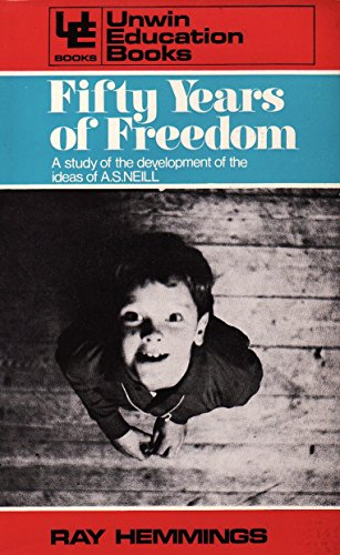 9780043710210: Fifty Years of Freedom: Study of the Development of the Ideas of A.S.Neill
