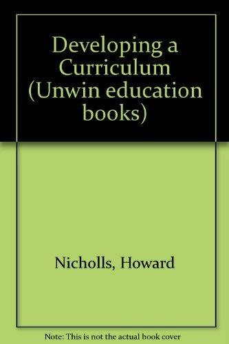 Developing a Curriculum (Unwin education books): Nicholls, Howard, Nicholls,