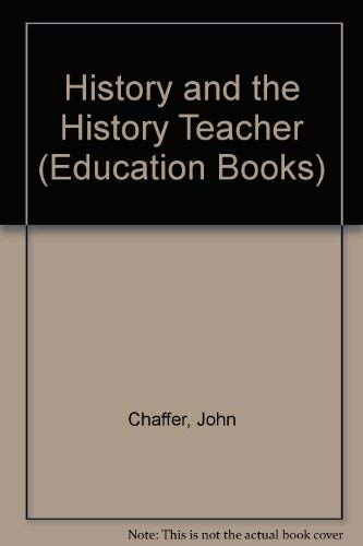 History and the History Teacher (Unwin Education Books; Teaching Today: 1): Chaffer, John; Taylor, ...