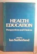 9780043710708: Health education: Perspectives and choices