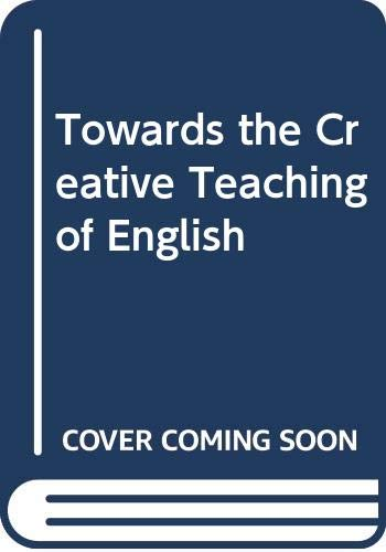 9780043710746: Towards the Creative Teaching of English