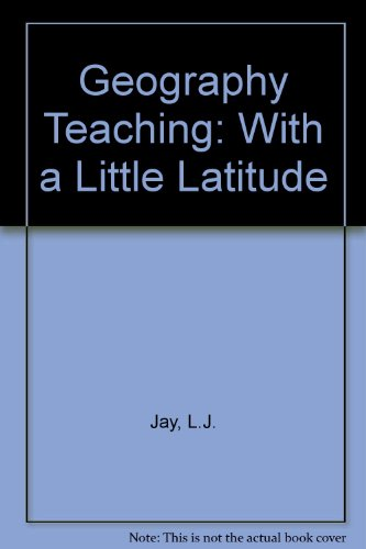 9780043710784: Geography Teaching: With a Little Latitude (Classroom close-ups)