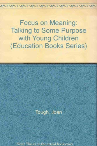9780043720097: Focus on Meaning: Talking to Some Purpose with Young Children (Education Books)