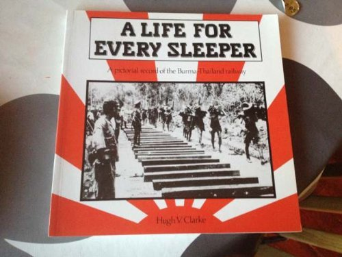 9780043780091: A Life for Every Sleeper: A Pictorial Record of the Burma-Thailand Railway