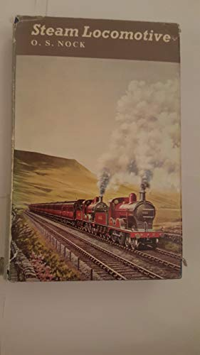 9780043850473: Steam Locomotive: The Unfinished Story of Steam Locomotives and Steam Locomotive Men on the Railways of Great Britain