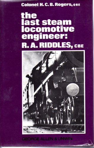 9780043850534: The Last Steam Locomotive Engineer: R.A. Riddles, C.B.E