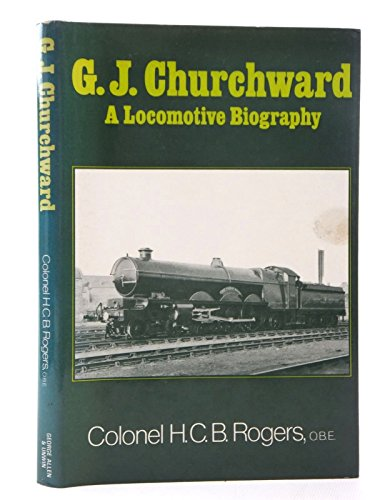 9780043850619: G.J.Churchward: A Locomotive Biography
