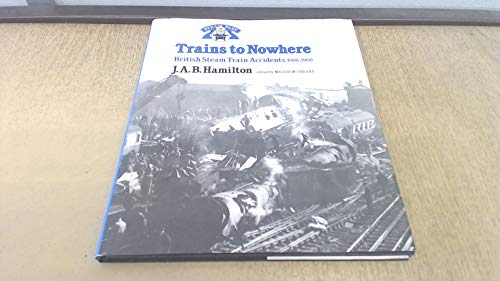9780043850848: Trains to Nowhere: British Steam Train Accidents, 1906-60 (Steam past)