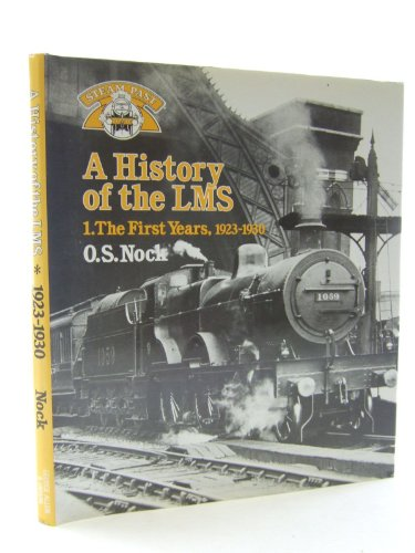 9780043850879: A History of the LMS London, Midland and Scottish Railway, Volume 1: The First Years 1923-1930 (Steam Past Series): 1923-30, The First Years