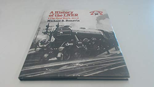 9780043850886: History of the London and North Eastern Railway: The First Years, 1923-33 v. 1 (Steam Past)
