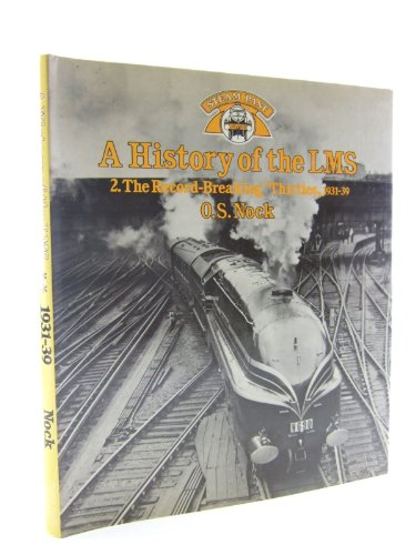 9780043850930: A History of the LMS London, Midland and Scottish Railway, Volume 2: The Record-breaking Thirties, 1931-1939 (Steam Past Series)