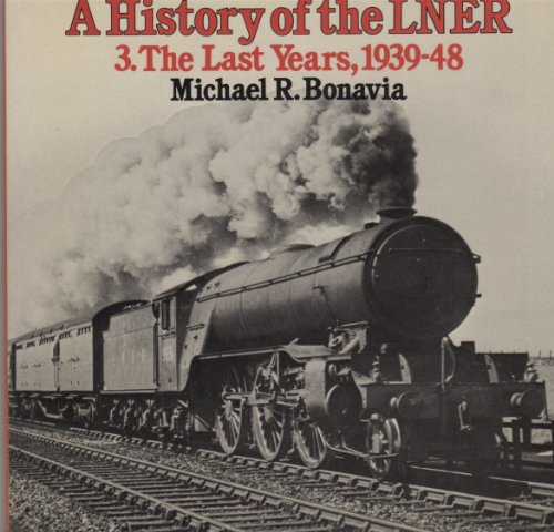 9780043850961: A History of the LNER: 3 The Last Years 1939-1948 (Steam Past Series): The Last Years, 1939-48