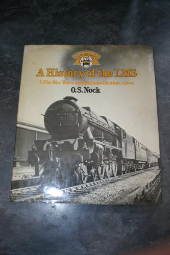 9780043850978: A History of the LMS London, Midland and Scottish Railway, Volume 3: The War Years and Nationalisation, 1939-48 (Steam Past Series): 3
